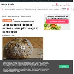Le soda bread : le pain express, sans pétrissage et sans repos - Cuisine Actuelle