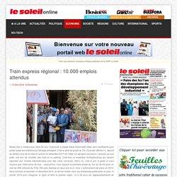 Le Soleil - Train express régional : 10.000 emplois attendus
