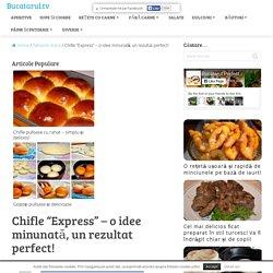 """Chifle """"Express"""" - o idee minunată, un rezultat perfect! - Bucatareasa.eu"""