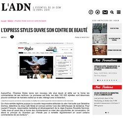 Media - L'Express Styles ouvre son centre de beauté