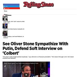 Watch Oliver Stone Express Sympathy for Putin on 'Colbert' - Rolling Stone