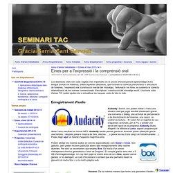 Eines per a l'expressió i la comprensió oral - Seminari TAC Gràcia / Sarrià-Sant Gervasi
