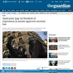 Spain puts 'gag' on freedom of expression as senate approves security law