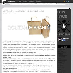 L'expression marketing de 2010 : Boutique Brand