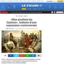 «Nos ancêtres les Gaulois»…histoire d'une expression controversée