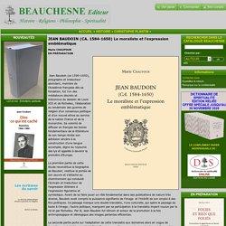 JEAN BAUDOIN (CA. 1584-1650) Le moraliste et l'expression emblématique, Editions BEAUCHESNE