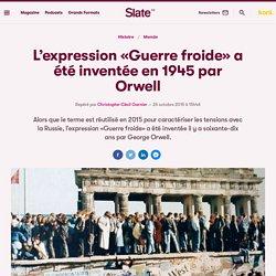 L'expression «Guerre froide» a été inventée en 1945 par Orwell