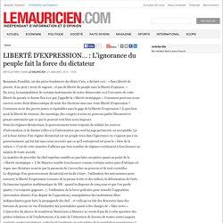 LIBERTÉ D'EXPRESSION…: L'ignorance du peuple fait la force du dictateur