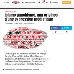 Islamo-gauchisme, aux origines d'une expression médiatique