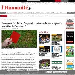 Euro 2016. La liberté d'expression existe-t-elle encore pour le ministère de l'intérieur ?