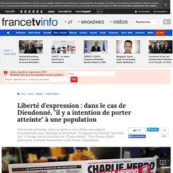 """Liberté d'expression : dans le cas de Dieudonné, """"il y a intention de porter atteinte"""" à une population"""