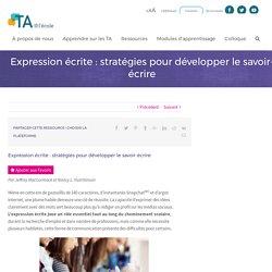 Expression écrite : stratégies pour développer le savoir-écrire - TA@l'école