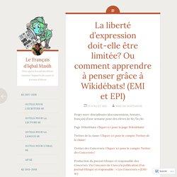 La liberté d'expression doit-elle être limitée? Ou comment apprendre à penser grâce à Wikidébats! (EMI et EPI) – Le Français d'Iqbal Masih
