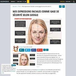 Nos expressions faciales comme gage de sécurité selon Google