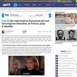Top 10 des expressions françaises qui ont des origines sexuelles, la France, pays d'obsédés