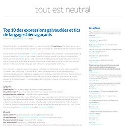 Top 10 des expressions galvaudées et tics de langages bien agaçants
