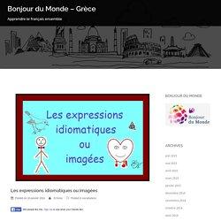 Les expressions idiomatiques ou imagées – Bonjour du Monde – Grèce
