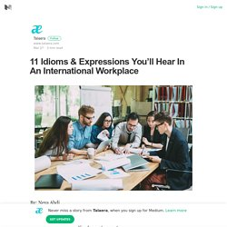 11 Idioms & Expressions You'll Hear In An International Workplace