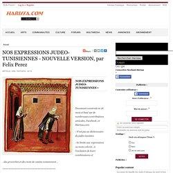 NOS EXPRESSIONS JUDEO-TUNISIENNES - NOUVELLE VERSION, par Felix Perez