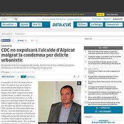 CDC no expulsarà l'alcalde d'Alpicat malgrat la condemna per delicte urbanístic