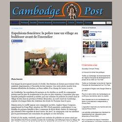 Cambodge, Expulsion foncière:la police rase un village au bulldozer avant de l'incendier