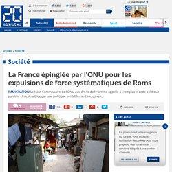 La France épinglée par l'ONU pour les expulsions de force systématiques de Roms