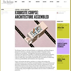 Exquisite Corpse: Architecture Assembled / Spring 2016 / The Berlage