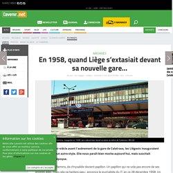 En 1958, quand Liège s'extasiait devant sa nouvelle gare… - Tout le sport sur lavenir.net