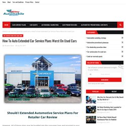How To Auto Extended Car Service Plans Worst On Used Cars