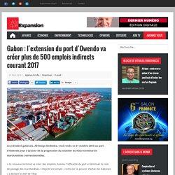 Gabon : l'extension du port d'Owendo va créer plus de 500 emplois indirects courant 2017