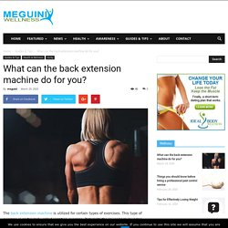 What can the back extension machine do for you?