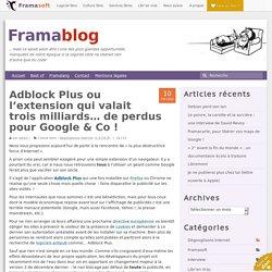 Adblock Plus ou l'extension qui valait trois milliards… de perdus pour Google & Co ! – Framablog