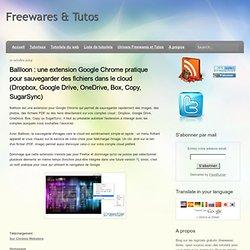 Ballloon : une extension Google Chrome pratique pour sauvegarder des fichiers dans le cloud (Dropbox, Google Drive, OneDrive, Box, Copy, SugarSync)