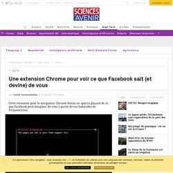 Une extension Chrome révèle ce que Facebook sait de vous... et ce qu'il devine - Sciencesetavenir.fr