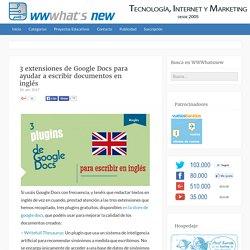 3 extensiones de Google Docs para ayudar a escribir documentos en inglés