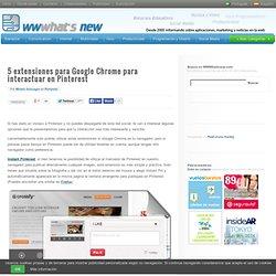 5 extensiones para Google Chrome para interactuar en Pinterest
