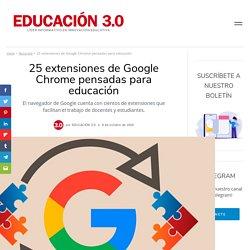 25 extensiones de Google Chrome pensadas para educación