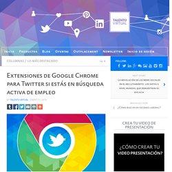 Extensiones de Google Chrome para Twitter si estás en búsqueda activa de empleo