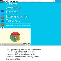 5 More Awesome Chrome Extensions for Teachers - BetterCloud Monitor