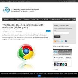 10 extensions Chrome pour une navigation confortable (pépère quoi !)