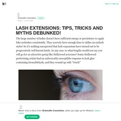 Lash Extensions: Tips, Tricks and Myths Debunked!