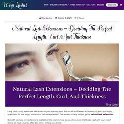 Natural Lash Extensions – Deciding The Perfect Length, Curl, And Thickness