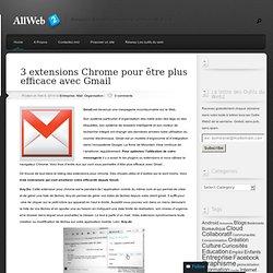 3 extensions Chrome pour être plus efficace avec Gmail