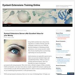 Eyelash Extensions Denver offer Excellent Value for your Money