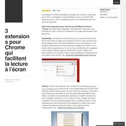 3 extensions pour Chrome qui facilitent la lecture à l'écran