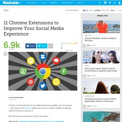 11 Chrome Extensions to Improve Your Social Media Experience