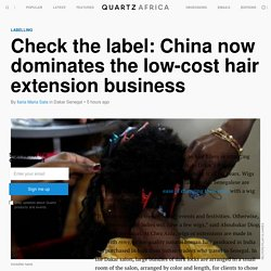 Black hair extensions: China overtakes India in Africa market — Quartz Africa