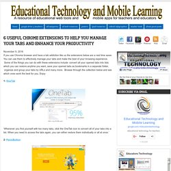 Educational Technology and Mobile Learning: 6 Useful Chrome Extensions to Help You Manage Your Tabs and Enhance Your Productivity