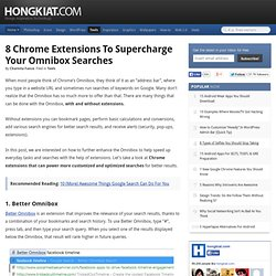 8 Chrome Extensions To Supercharge Your Omnibox Searches
