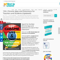 100+ Chrome Apps and Extensions for Teachers and Students